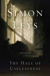 Nick Hordern reviews 'The Hall of Uselessness: Collected Essays' by Simon Leys
