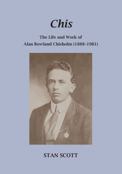 Colin Nettelbeck reviews 'Chis: The life and work of Alan Rowland Chisholm (1888–1981)' by Stanley John Scott