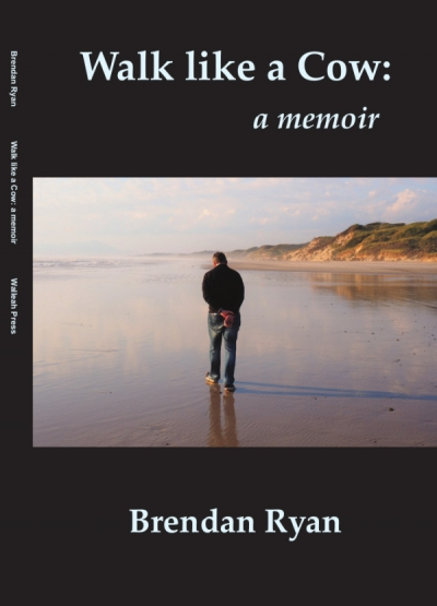 Aidan Coleman reviews 'Walk Like a Cow: A memoir' by Brendan Ryan