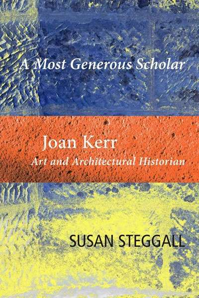 Sheridan Palmer reviews 'A Most Generous Scholar: Joan Kerr: Art and Architectural Historian' by Susan Steggall