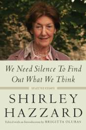Brian Matthews reviews 'We Need Silence to Find Out What What We Think: Selected Essays' by Shirley Hazzard