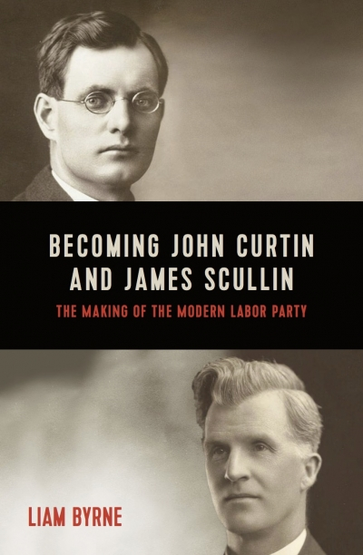 Frank Bongiorno reviews 'Becoming John Curtin and James Scullin: The making of the modern Labor Party' by Liam Byrne