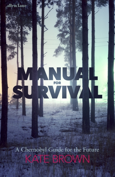 Sheila Fitzpatrick reviews 'Manual for Survival: A Chernobyl guide to the future' by Kate Brown