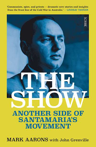 Lyndon Megarrity reviews 'The Show: Another side of Santamaria's movement' by Mark Aarons and John Grenville