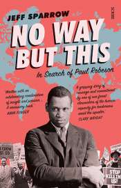 Andrew Fuhrmann reviews 'No Way but This: In Search of Paul Robeson' by Jeff Sparrow