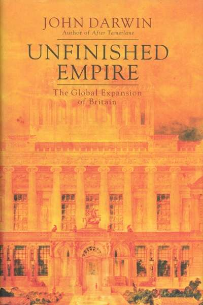 Robert Dare reviews 'Unfinished Empire: The Global Expansion of Britain' by John Darwin