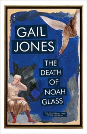 Kerryn Goldsworthy reviews 'The Death of Noah Glass' by Gail Jones