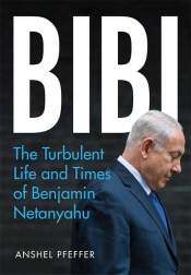 Louise Adler reviews 'Bibi: The turbulent life and times of Benjamin Netanyahu' by Anshel Pfeffer