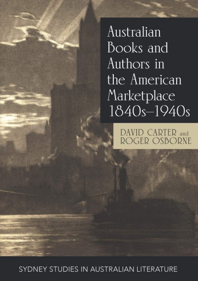 Keyvan Allahyari reviews 'Australian Books and Authors in the American Marketplace 1840s–1940s' by David Carter and Roger Osborne