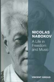 Michael Morley reviews 'Nicholas Nabokov: A Life in Freedom and Music' by Vincent Giroud