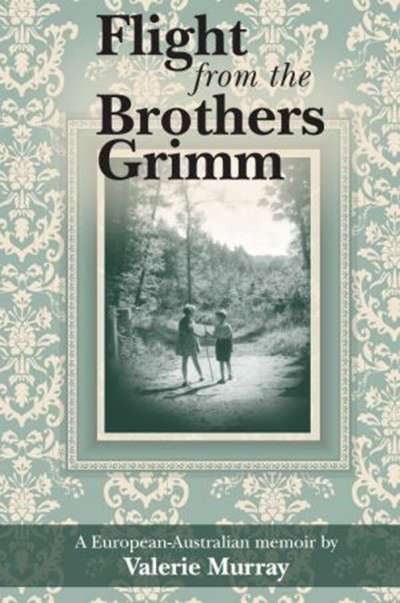 Elisabeth Holdsworth reviews 'Flight from the Brothers Grimm: A European- Australian memoir' by Valerie Murray