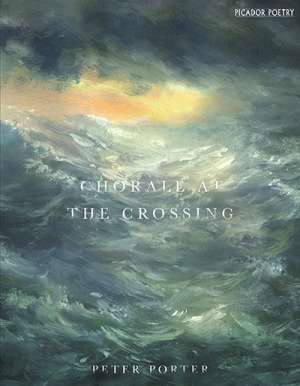 Peter Goldsworthy reviews 'Chorale at the Crossing' by Peter Porter