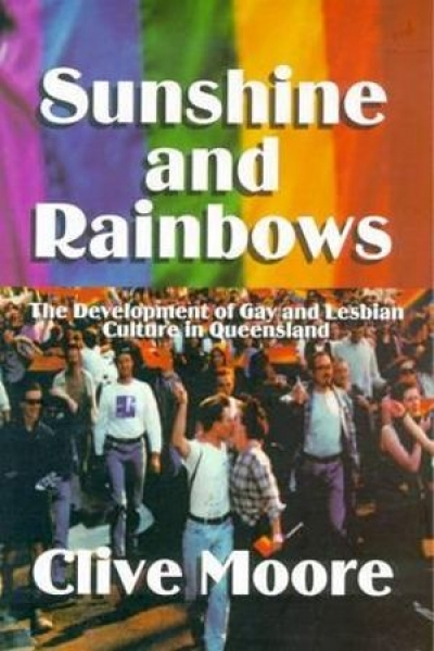 Robert Reynolds reviews 'Sunshine and Rainbows: The development of gay and lesbian culture in Australia' by Clive Moore