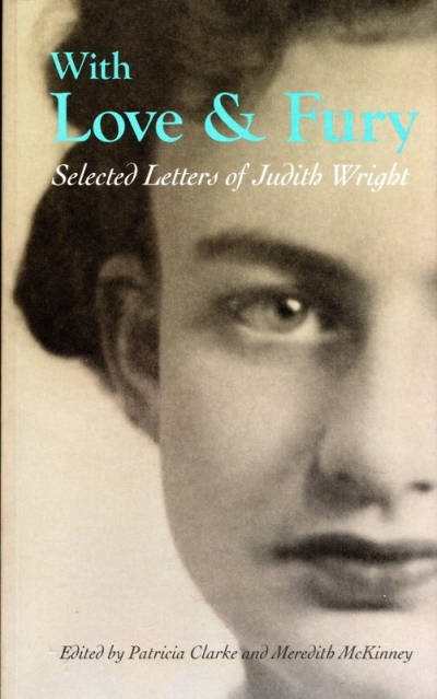 Lisa Gorton reviews 'With Love and Fury: Selected letters of Judith Wright' edited by Patricia Clarke and Meredith McKinney and 'Portrait of a Friendship: The letters of Barbara Blackman and Judith Wright' edited by Bryony Cosgrove