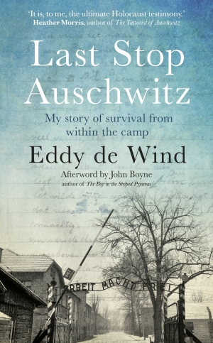 Elisabeth Holdsworth reviews 'Last Stop Auschwitz: My story of survival from within the camp' by Eddy de Wind, translated by David Colmer