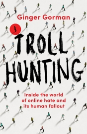 Jacinta Mulders reviews 'Troll Hunting: Inside the world of online hate and its human fallout' by Ginger Gorman