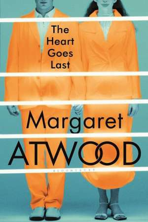 James Ley reviews 'The Heart Goes Last' by Margaret Atwood