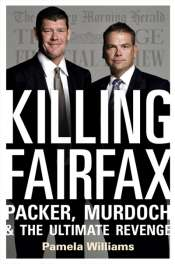 Jan McGuinness reviews 'Killing Fairfax: Packer, Murdoch and the ultimate revenge' by Pamela Williams and 'Rupert Murdoch: An investigation of political power' by David McKnight