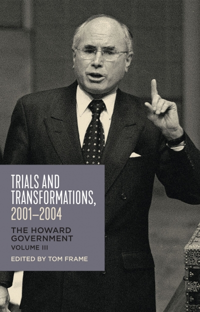 Lyndon Megarrity reviews 'Trials and Transformations, 2001–2004: The Howard government, Volume III' edited by Tom Frame