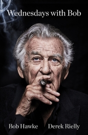 Richard Walsh reviews 'Wednesdays with Bob' by Bob Hawke and Derek Rielly