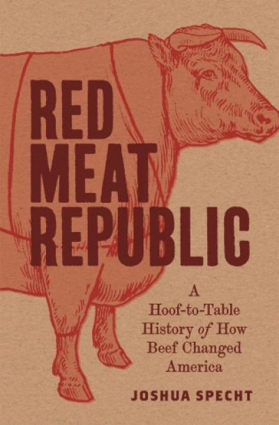 Cameo Dalley reviews 'Red Meat Republic: A hoof-to-table history of how beef changed America' by Joshua Specht