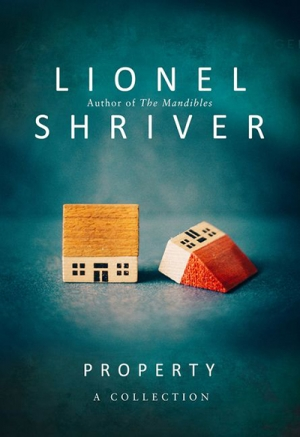 Chris Flynn reviews 'Property' by Lionel Shriver