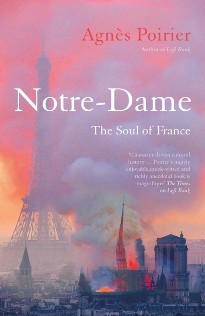 Gemma Betros reviews 'Notre-Dame: The soul of France' by Agnès Poirier